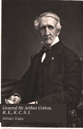 General Sir Arthur Cotton, R. E., K. C. S. I.: his life and work