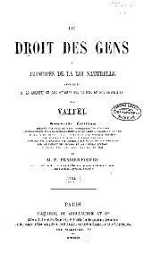 Le droit des gens, ou, Principes de la loi naturelle appliqués à la conduite et aux affaires des nations et des souverains: Volume1