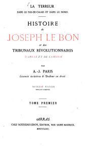 La terreur dans le Pas-de-Calais et dans le Nord0: histoire de Joseph Le Bon et des tribunaux révolutionnaires d'Arras et de Cambrai, Volume1