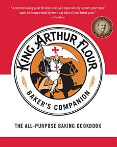 The King Arthur Flour Baker s Companion  The All Purpose Baking Cookbook Book