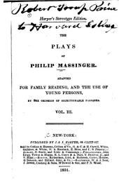 The Plays of Philip Massinger: Adapted for Family Reading, and the Use of Young Persons, Volume 3