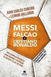 Messi, Falcao y Cristiano Ronaldo: Tres ejemplos increíbles para cultivar y potenciar tu talento y el de tus hijos