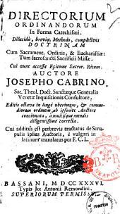 Directorium ordinandorum in forma catechismi. Dilucidà, breviq; methodo, complectens doctrinam cum sacrament. Ordinis, & eucharistiae: tum sacrosancti sacrificii missae. Cui nunc accessit Epitome Sacror. ritum. Auctore Josepho Cabrino. ... Cui additus est perbrevis tractatus de scrupulis ipsius auctoris, è vulgari in latinum translatus per F.C.L