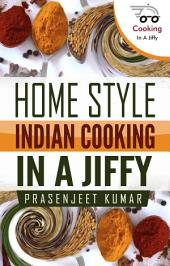 Home Style Indian Cooking In A Jiffy: #6 in the Cooking In A Jiffy Series