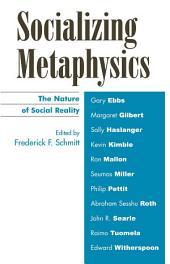 Socializing Metaphysics: The Nature of Social Reality