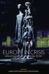 Europe in Crisis: Intellectuals and the European Idea, 1917-1957