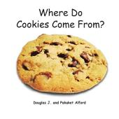 Where Do Cookies Come From?: From Dough to Delicious
