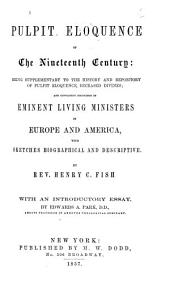 Pulpit eloquence of the nineteenth century: being supplementary to the History and repository of pulpit eloquence, deceased divines; and containing discourses of eminent living ministers in Europe and America, with sketches biographical and descriptive