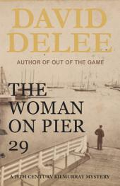 The Woman on Pier 29: A 19th Century Kilmurray Mystery