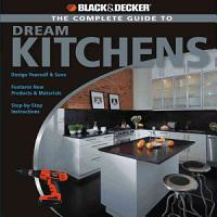 Black   Decker The Complete Guide to Dream Kitchens PDF
