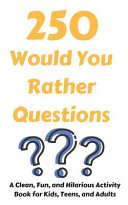 250 Would You Rather Questions  A Clean  Fun  and Hilarious Activity Book for Kids  Teens  and Adults