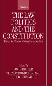 The Law, Politics, and the Constitution: Essays In Honour of Geoffrey Marshall