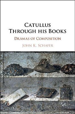 Catullus Through his Books