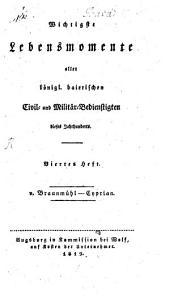Wichtigste Lebensmomente aller königl. baierischen Civil- und Militär-Bedienstigten dieses Jahrhunderts: v. Braunmühl - Cyprian, Band 4