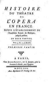Histoire du theatre de l'opera en France. Depuis l'etablissement de l'academie royale de musique, jusqu'a present. En deux parties
