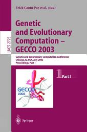 Genetic and Evolutionary Computation - GECCO 2003: Genetic and Evolutionary Computation Conference, Chicago, IL, USA, July 12-16, 2003, Proceedings, Part 1