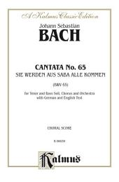 Cantata No. 65 -- Sie werden aus Saba alle kommen (They Will All Come Forth Out of Sheba): For Tenor and Bass Solo, SATB Chorus/Choir and Orchestra with German and English Text (Choral Score)