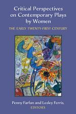 Critical Perspectives on Contemporary Plays by Women