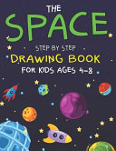 The Space Step by Step Drawing Book for Kids Ages 4-8