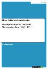 Lizenzpresse (1945 - 1949) und Marktzutrittsphase (1949 - 1954)