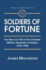 Soldiers of Fortune  The Rise and Fall of the Chinese Military Business Complex  1978 1998 PDF