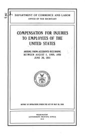 Compensation for Injuries to Employees of the United States Arising from Accidents Occurring Between August 1, 1908, and June 30, 1911