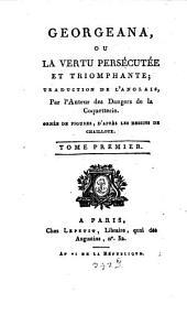 Georgeana Ou La Vertu Persécutée Et Triomphante: Ornée De Figures, D'Aprés Les Dessins De Chailloux, Volume1