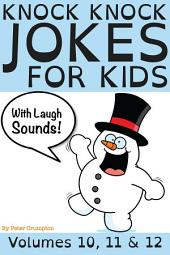 Knock Knock Jokes For Kids - Volumes 10, 11 & 12