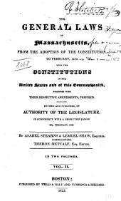 The General Laws of Massachusetts, from the Adoption of the Constitution, to February, 1822: With the Constitutions of the United States and of this Commonwealth, Together with Their Respective Amendments, Prefixed, Rev. and Pub., by Authority of the Legislature, in Conformity with a Resolution Passed 22d, February, 1822, Volume 2