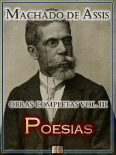 Poesias de Machado de Assis - Obras Completas [Ilustrado, Notas, Biografia com Análises e Críticas] - Vol. III: Poesia
