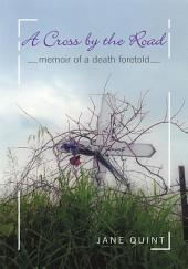 A Cross by the Road: Memoir of a Death Foretold