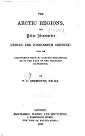 The Arctic Regions, and Polar Discoveries During the Nineteenth Century: With the Discoveries Made by Captain McClintock as to the Fate of the Franklin Expedition
