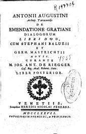 Antonii Augustini ... De emendatione Gratiani dialogorum libri duo: cum Stephani Balucii et Gerh. Mastrichtii notis, Volume 2