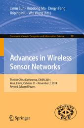 Advances in Wireless Sensor Networks: The 8th China Conference, CWSN 2014, Xi'an, China, October 31--November 2, 2014. Revised Selected Papers