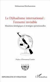 Le Djihadisme international : l'ennemi invisible: Mutations idéologiques et stratégies opérationnelles