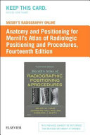 Mosby s Radiography Online  Anatomy and Positioning for Merrill s Atlas of Radiographic Positioning   Procedures  Access Code  PDF
