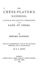 The Chess-player's Hand-book: A Popular and Scientific Introduction to the Game of Chess