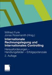 Internationale Rechnungslegung und Internationales Controlling: Herausforderungen - Handlungsfelder - Erfolgspotenziale, Ausgabe 2