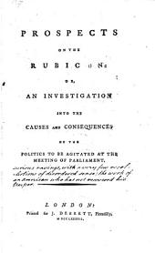 Prospects on the Rubicon: or, An investigation into the causes and consequences of the politics to be agitated at the meeting of parliament [by T. Paine.].