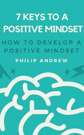 7 Keys to a Positive Mindset: How to Develop a Positive Mindset