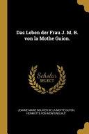 Das Leben Der Frau J  M  B  Von La Mothe Guion  PDF