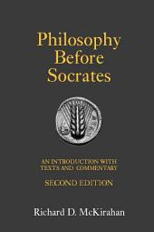 Philosophy Before Socrates (Second Edition): An Introduction with Texts and Commentary: An Introduction with Texts and Commentary
