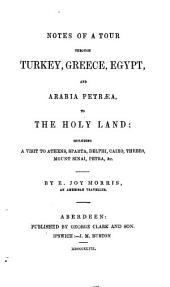 Notes of a tour through Turkey, Greece, Egypt and Arabia Petraea, to the Holy Land
