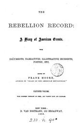 The Rebellion Record: A Diary of American Events, with Documents, Narratives Illustrative Incidents, Poetry, Etc, Volume 10