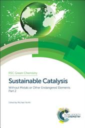 Sustainable Catalysis: Without Metals or Other Endangered Elements, Part 2