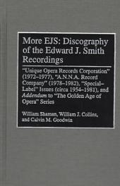 "More EJS: Discography of the Edward J. Smith Recordings : ""Unique Opera Records Corporation"" (1972-1977), ""A.N.N.A. Record Company"" (1978-1982), ""special-label"" Issues (circa 1954-1981), and Addendum to ""The Golden Age of Opera"" Series"