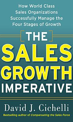 The Sales Growth Imperative  How World Class Sales Organizations Successfully Manage the Four Stages of Growth