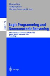 Logic Programming and Nonmonotonic Reasoning: 6th International Conference, LPNMR 2001, Vienna, Austria, September 17-19, 2001. Proceedings