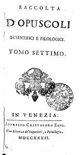 RACCOLTA D'OPUSCOLI SCIENTIFICI, E FILOLOGICI.: TOMO SETTIMO, Volume 7