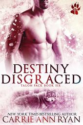 Destiny Disgraced: (A Paranormal Shifter Talon Pack Romance)